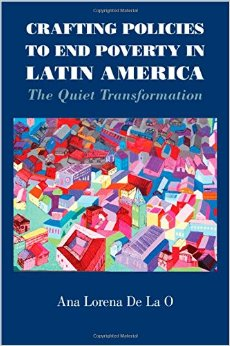 Ana Lorena De La O, 2015, Crafting Policies to End Poverty in Latin America: The Quiet Transformation, Cambridge University Press